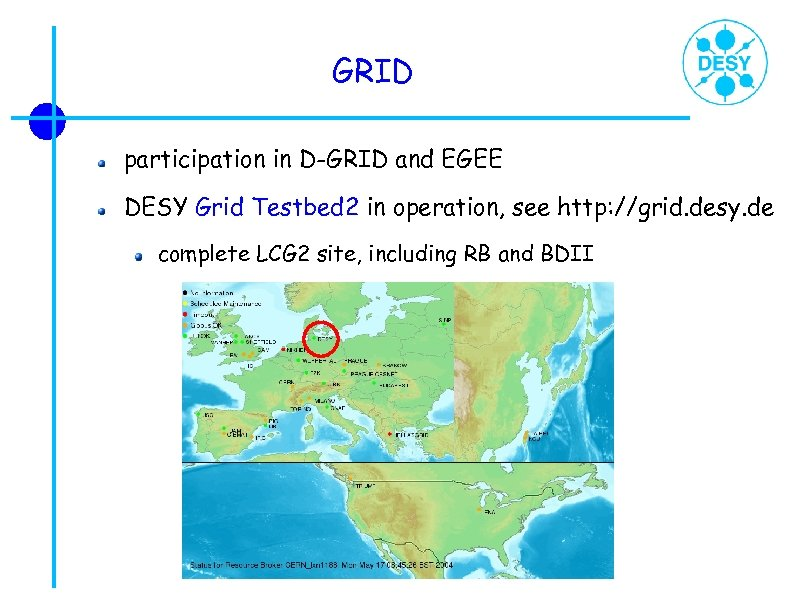 GRID participation in D-GRID and EGEE DESY Grid Testbed 2 in operation, see http: