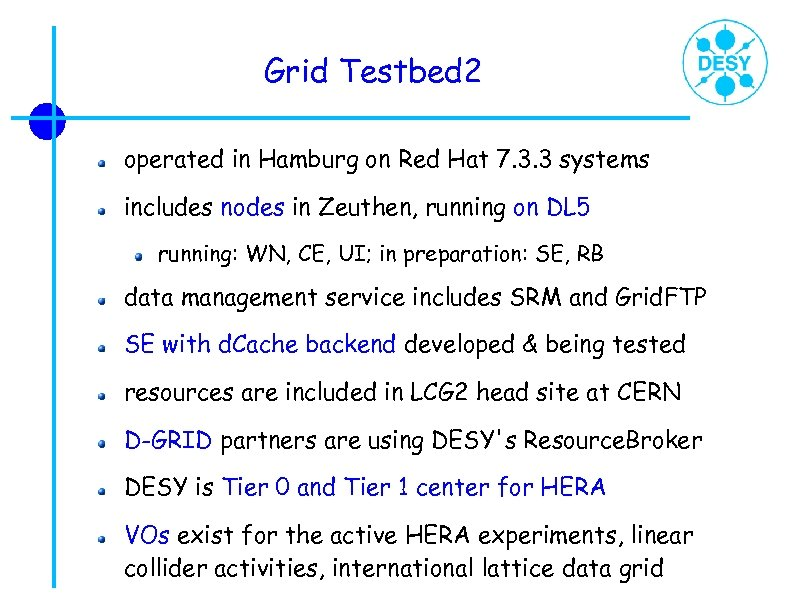 Grid Testbed 2 operated in Hamburg on Red Hat 7. 3. 3 systems includes