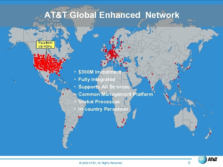 AT&T Global Enhanced Network Plus 600+ US POPs • • • $300 M Investment