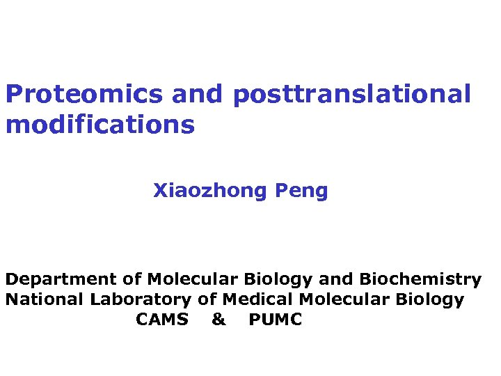 Proteomics and posttranslational modifications Xiaozhong Peng Department of Molecular Biology and Biochemistry National Laboratory