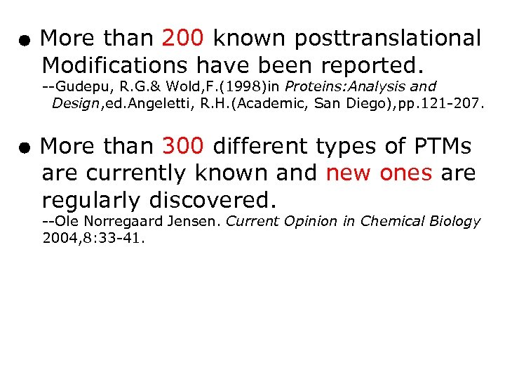 ● More than 200 known posttranslational Modifications have been reported. --Gudepu, R. G. &