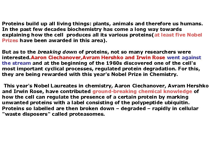 Proteins build up all living things: plants, animals and therefore us humans. In the