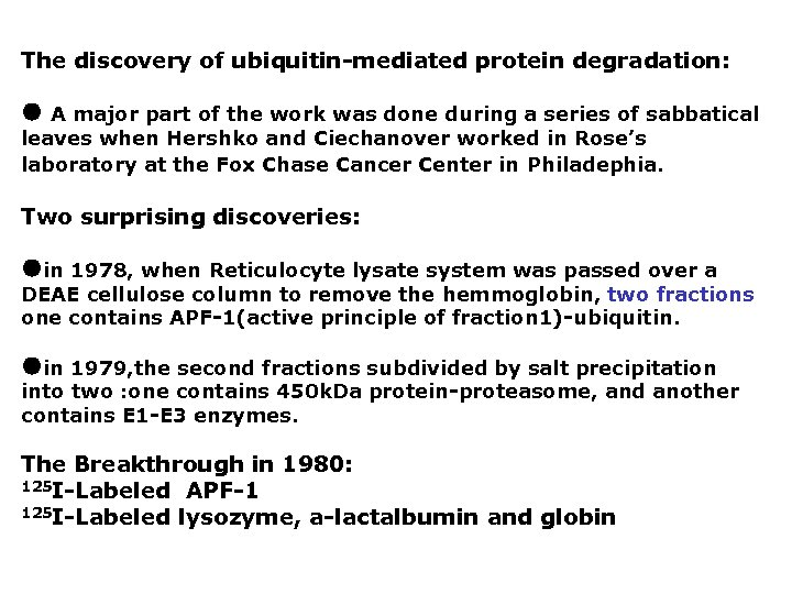 The discovery of ubiquitin-mediated protein degradation: ● A major part of the work was