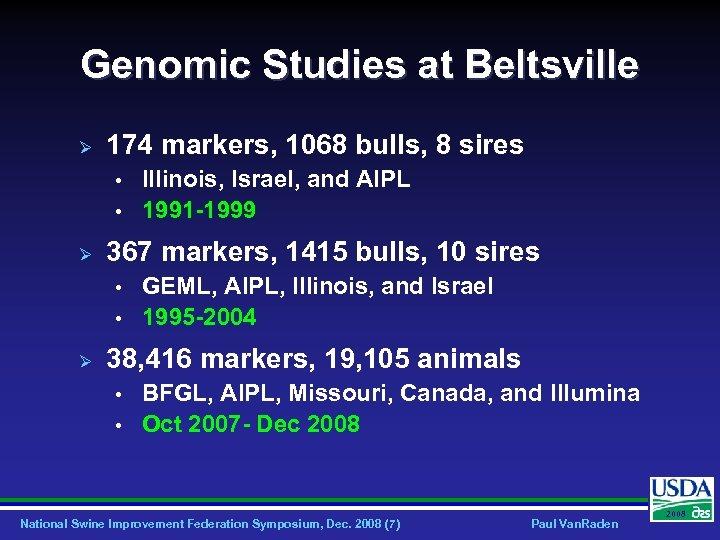 Genomic Studies at Beltsville Ø 174 markers, 1068 bulls, 8 sires • • Ø