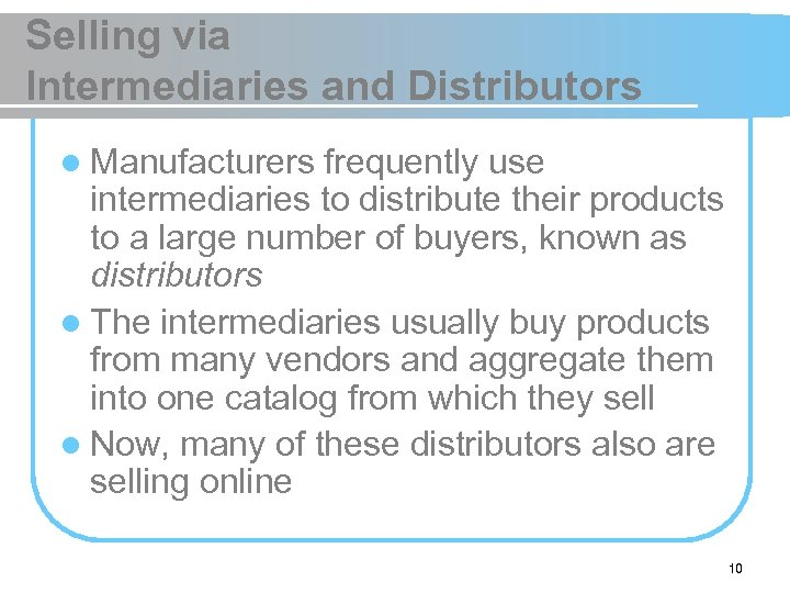 Selling via Intermediaries and Distributors l Manufacturers frequently use intermediaries to distribute their products