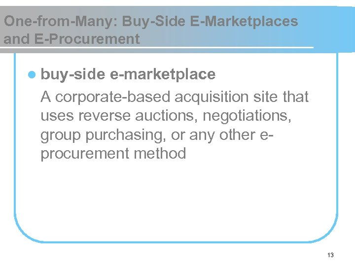 One-from-Many: Buy-Side E-Marketplaces and E-Procurement l buy-side e-marketplace A corporate-based acquisition site that uses