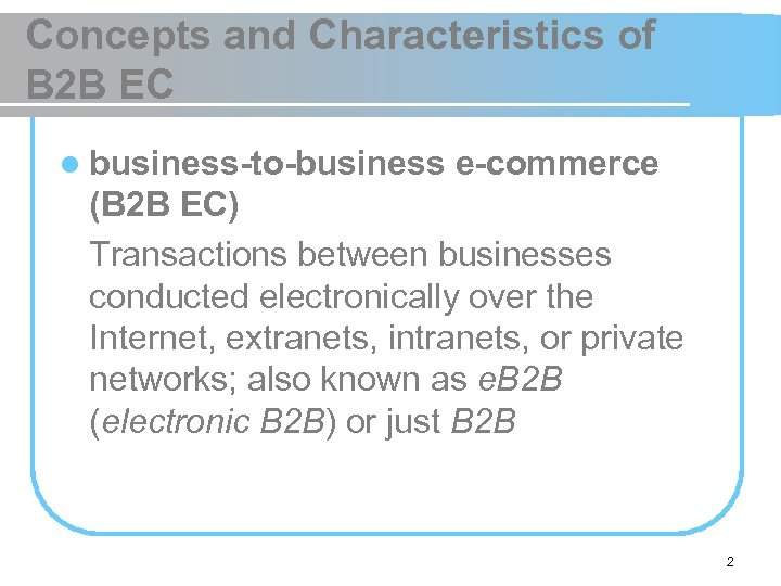 Concepts and Characteristics of B 2 B EC l business-to-business e-commerce (B 2 B