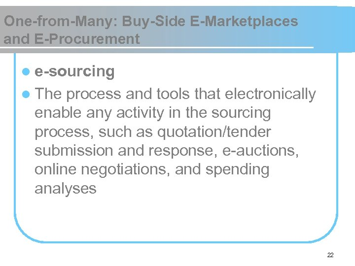One-from-Many: Buy-Side E-Marketplaces and E-Procurement l e-sourcing l The process and tools that electronically