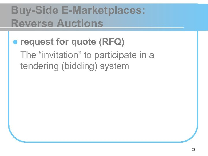 "Buy-Side E-Marketplaces: Reverse Auctions l request for quote (RFQ) The ""invitation"" to participate in"