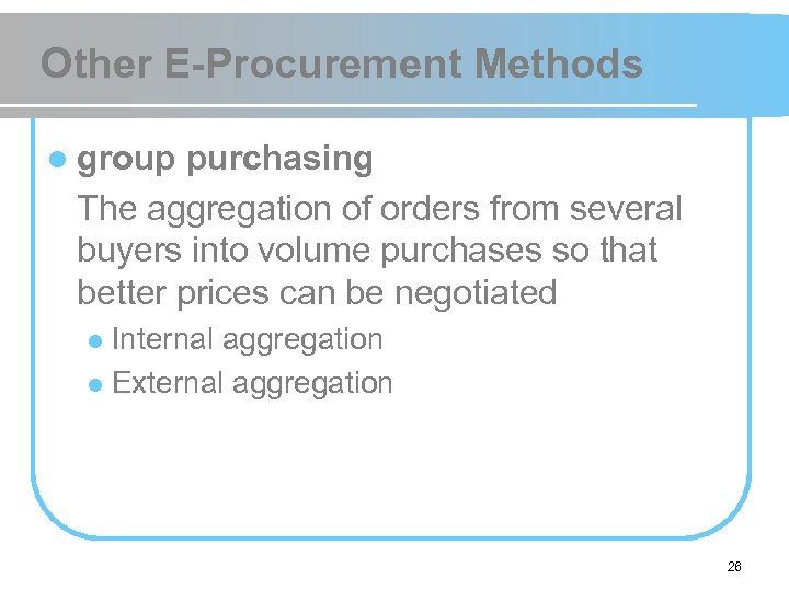 Other E-Procurement Methods l group purchasing The aggregation of orders from several buyers into