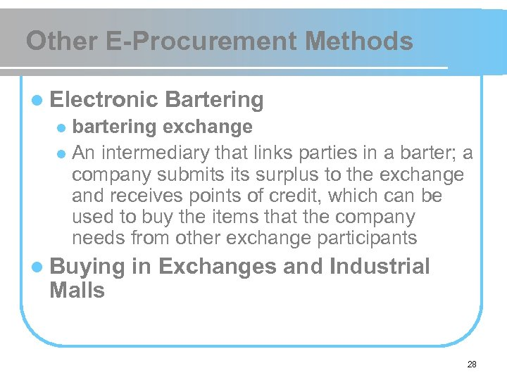 Other E-Procurement Methods l Electronic Bartering bartering exchange l An intermediary that links parties