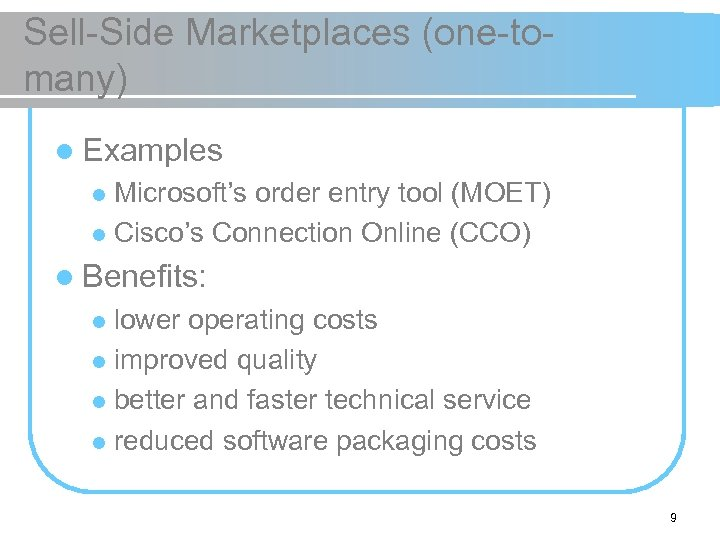 Sell-Side Marketplaces (one-tomany) l Examples Microsoft's order entry tool (MOET) l Cisco's Connection Online