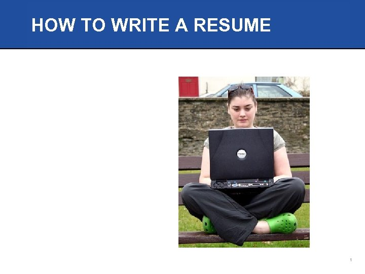HOW TO WRITE A RESUME 1