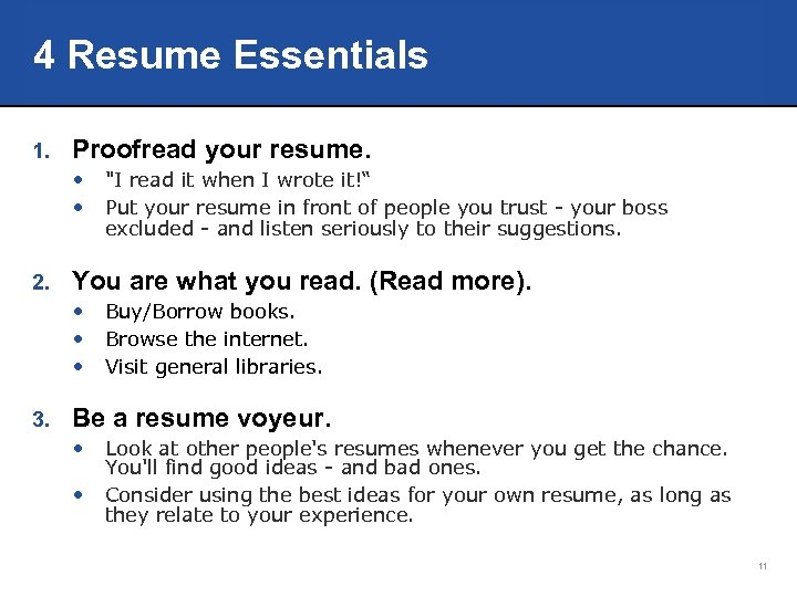 4 Resume Essentials 1. Proofread your resume. • • 2. You are what you