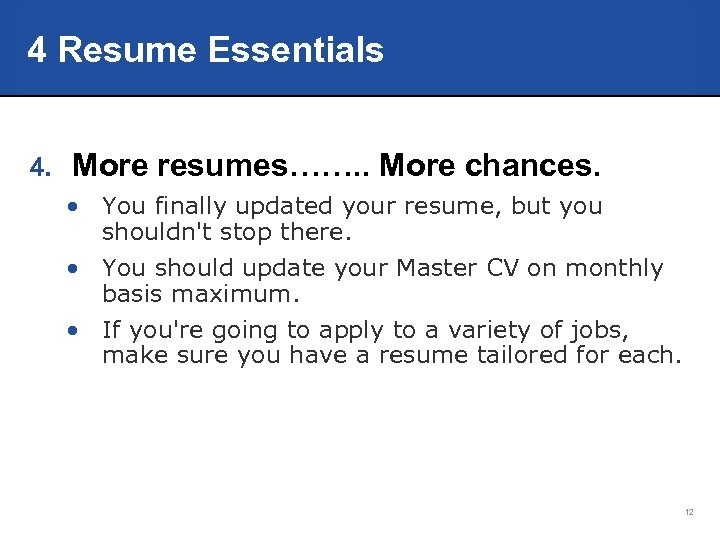4 Resume Essentials 4. More resumes……. . More chances. • You finally updated your