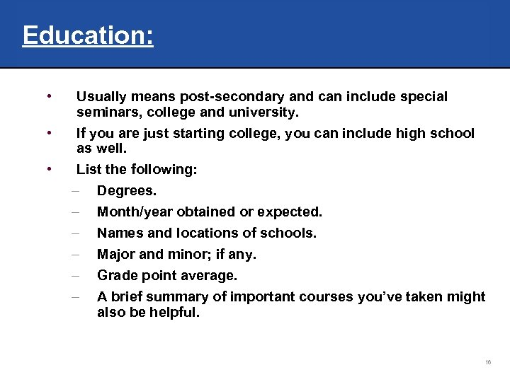 Education: • • • Usually means post-secondary and can include special seminars, college and
