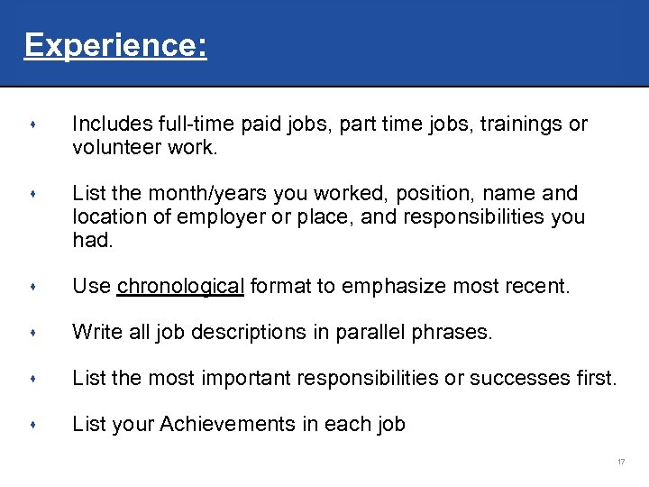 Experience: s Includes full-time paid jobs, part time jobs, trainings or volunteer work. s