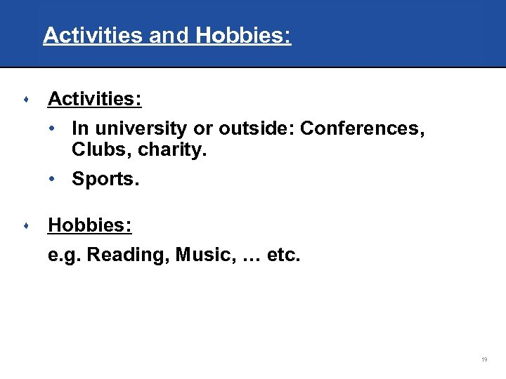 Activities and Hobbies: s Activities: • In university or outside: Conferences, Clubs, charity. •