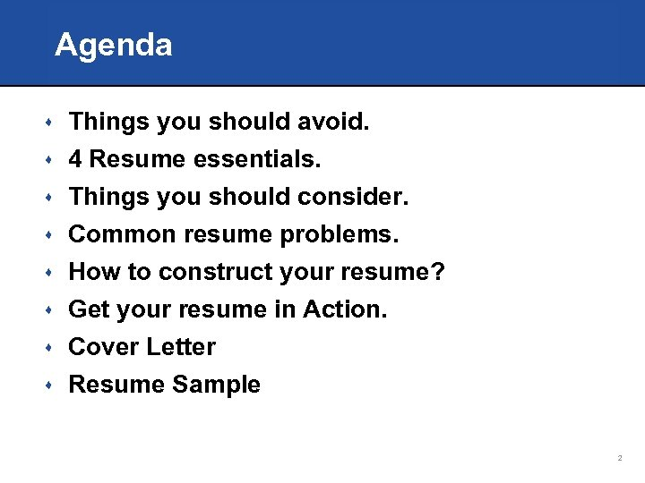 Agenda s Things you should avoid. s 4 Resume essentials. Things you should consider.
