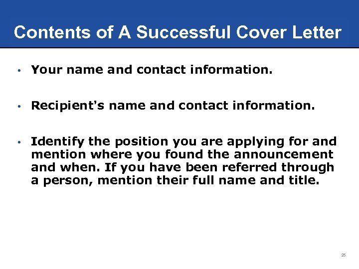 Contents of A Successful Cover Letter • Your name and contact information. • Recipient's