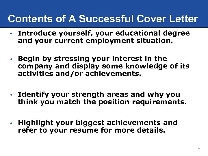 Contents of A Successful Cover Letter • Introduce yourself, your educational degree and your