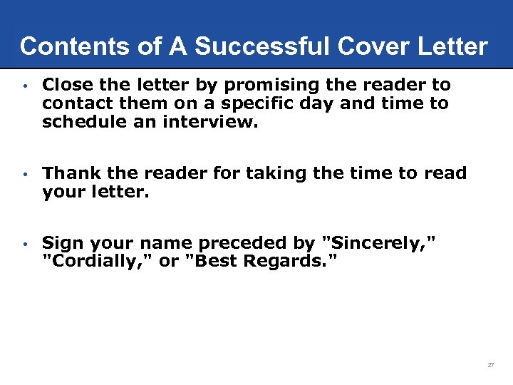 Contents of A Successful Cover Letter • Close the letter by promising the reader