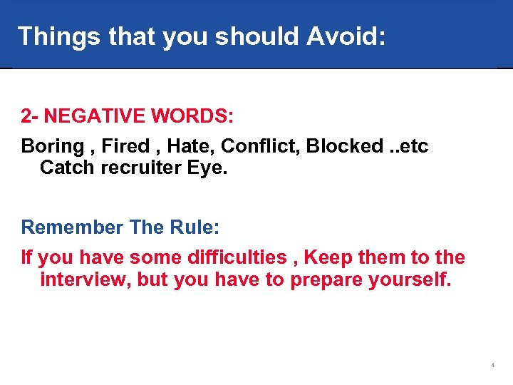 Things that you should Avoid: 2 - NEGATIVE WORDS: Boring , Fired , Hate,