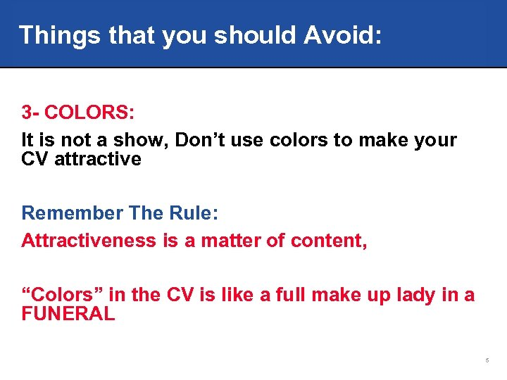 Things that you should Avoid: 3 - COLORS: It is not a show, Don't