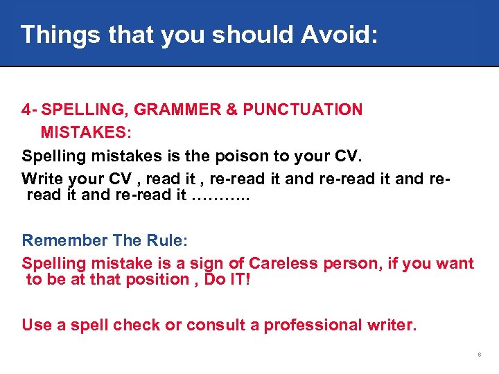 Things that you should Avoid: 4 - SPELLING, GRAMMER & PUNCTUATION MISTAKES: Spelling mistakes