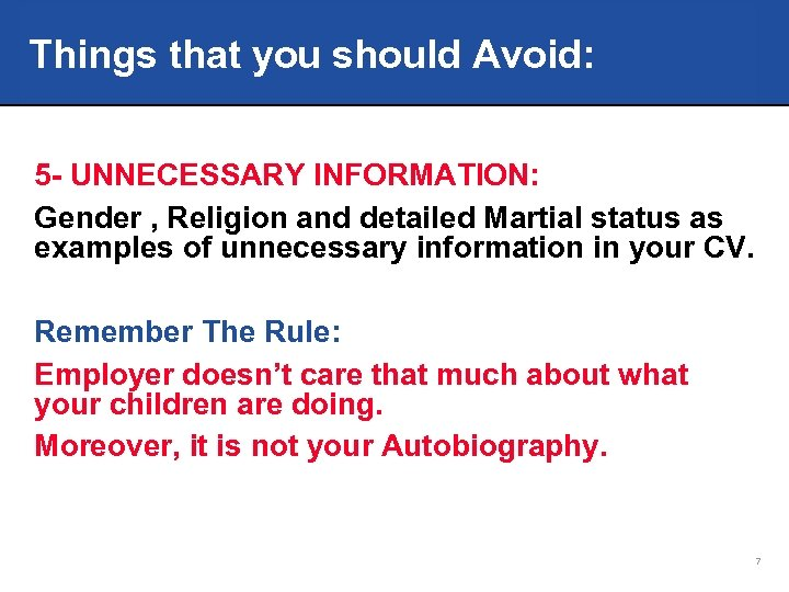 Things that you should Avoid: 5 - UNNECESSARY INFORMATION: Gender , Religion and detailed