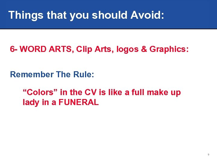 Things that you should Avoid: 6 - WORD ARTS, Clip Arts, logos & Graphics: