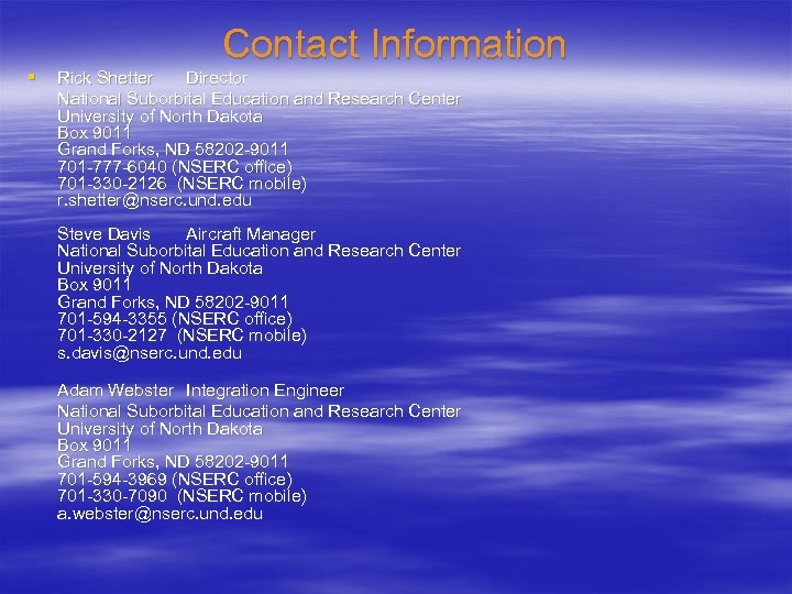 § Contact Information Rick Shetter Director National Suborbital Education and Research Center University of