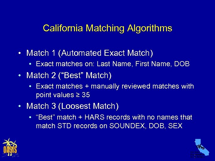 California Matching Algorithms • Match 1 (Automated Exact Match) • Exact matches on: Last
