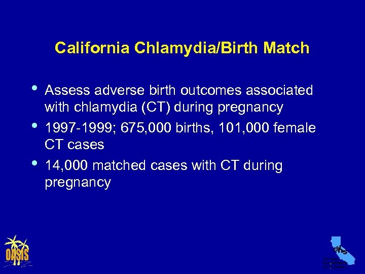 California Chlamydia/Birth Match • • • Assess adverse birth outcomes associated with chlamydia (CT)
