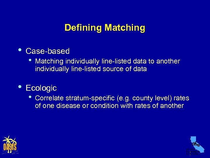 Defining Matching • • Case-based • Matching individually line-listed data to another individually line-listed