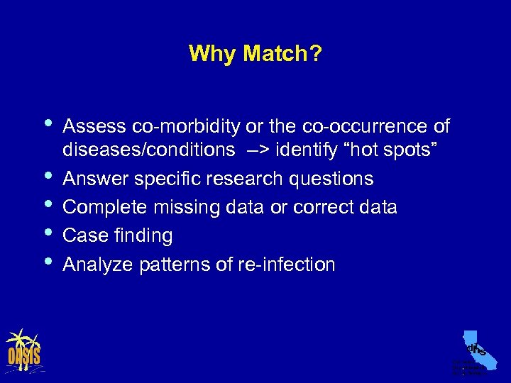 Why Match? • • • Assess co-morbidity or the co-occurrence of diseases/conditions –> identify