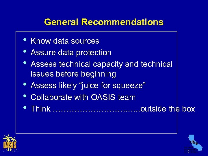 General Recommendations • • • Know data sources Assure data protection Assess technical capacity