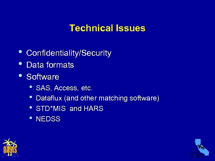 Technical Issues • • • Confidentiality/Security Data formats Software • • SAS, Access, etc.
