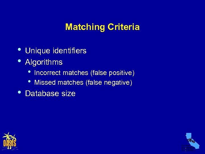 Matching Criteria • • • Unique identifiers Algorithms • • Incorrect matches (false positive)