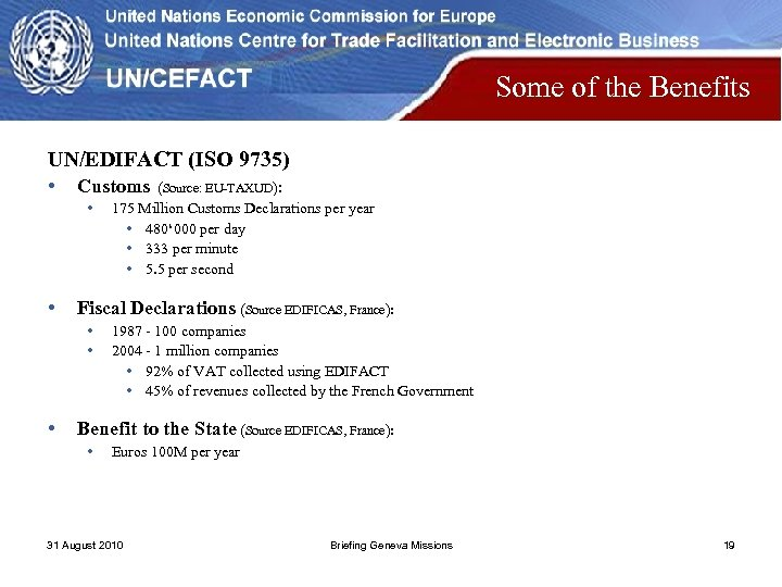 Some of the Benefits UN/EDIFACT (ISO 9735) • Customs • • Fiscal Declarations (Source