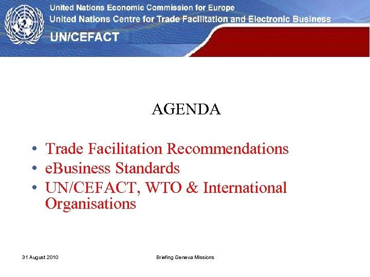 AGENDA • Trade Facilitation Recommendations • e. Business Standards • UN/CEFACT, WTO & International