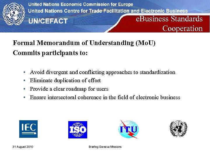 e. Business Standards Cooperation Formal Memorandum of Understanding (Mo. U) Commits participants to: •