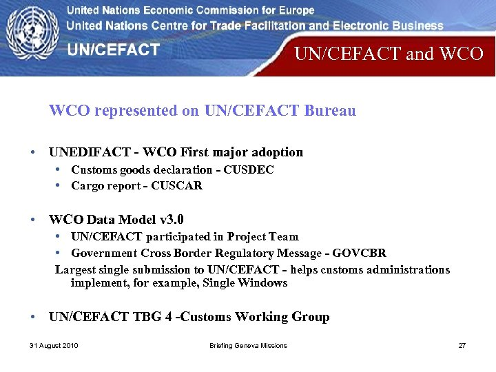 UN/CEFACT and WCO represented on UN/CEFACT Bureau • UNEDIFACT - WCO First major adoption