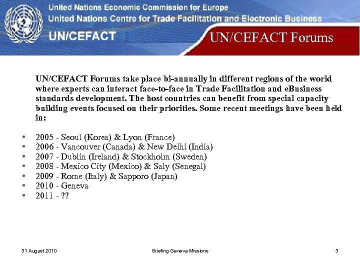UN/CEFACT Forums take place bi-annually in different regions of the world where experts can