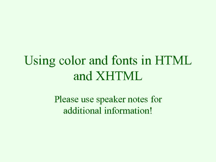 Using color and fonts in HTML and XHTML Please use speaker notes for additional