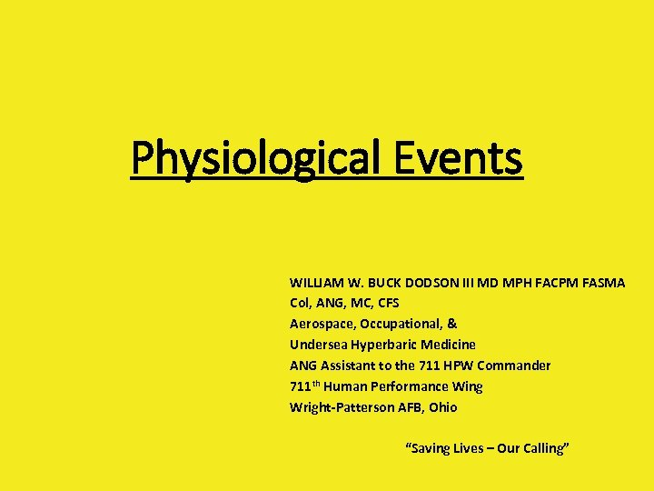 Physiological Events WILLIAM W. BUCK DODSON III MD MPH FACPM FASMA Col, ANG, MC,