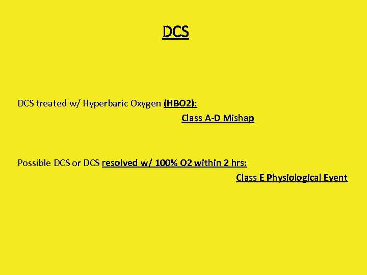 DCS treated w/ Hyperbaric Oxygen (HBO 2): Class A-D Mishap Possible DCS or DCS