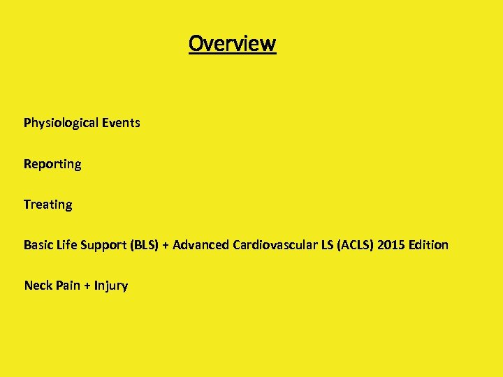 Overview Physiological Events Reporting Treating Basic Life Support (BLS) + Advanced Cardiovascular LS (ACLS)