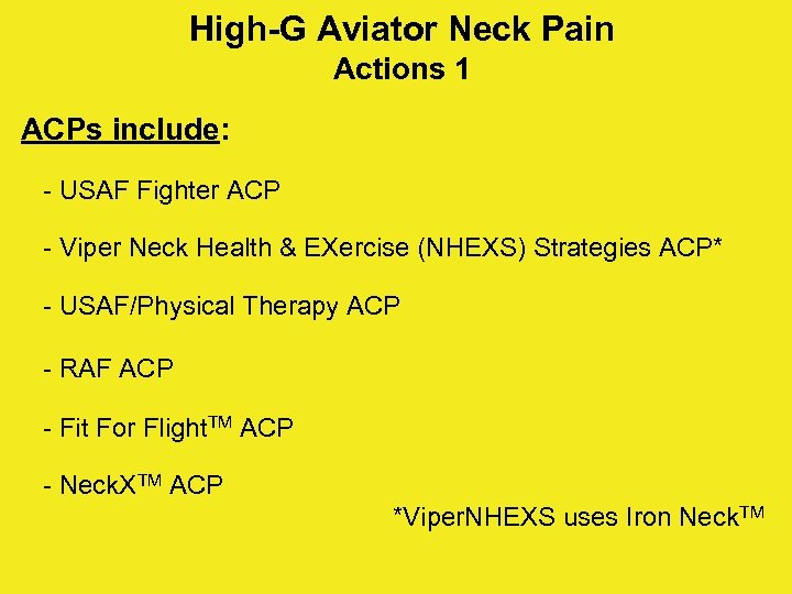 High-G Aviator Neck Pain Actions 1 ACPs include: - USAF Fighter ACP - Viper