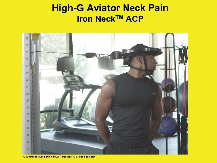 High-G Aviator Neck Pain Iron Neck. TM ACP Courtesy of Matt Schmit 1/30/17, Iron